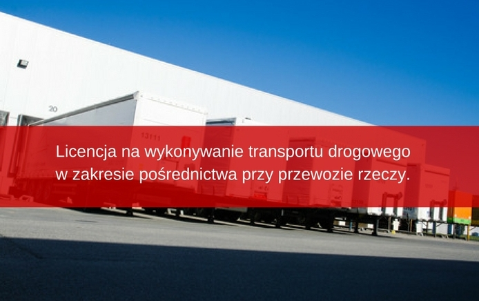 licencja-na-wykonywanie-transportu-drogowego-w-zakresie-posrednictwa-przy-przewozie-rzeczy